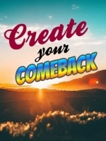 Create your comeback and kick obstacles to the curb
